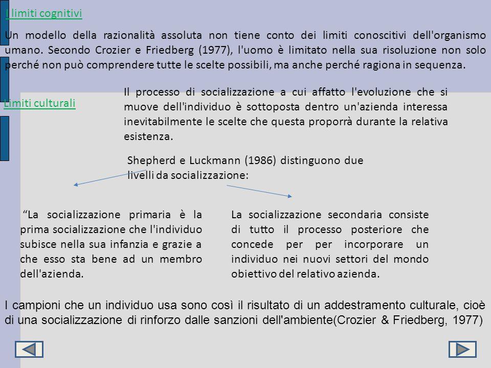 I limiti cognitivi Un modello della razionalità assoluta non tiene conto dei limiti conoscitivi dell'organismo umano. Secondo Crozier e Friedberg (197