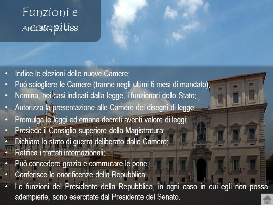 Indice le elezioni delle nuove Camere; Può sciogliere le Camere (tranne negli ultimi 6 mesi di mandato); Nomina, nei casi indicati dalla legge, i funz