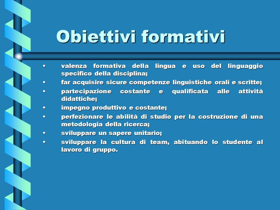 Obiettivi formativi valenza formativa della lingua e uso del linguaggio specifico della disciplina;valenza formativa della lingua e uso del linguaggio