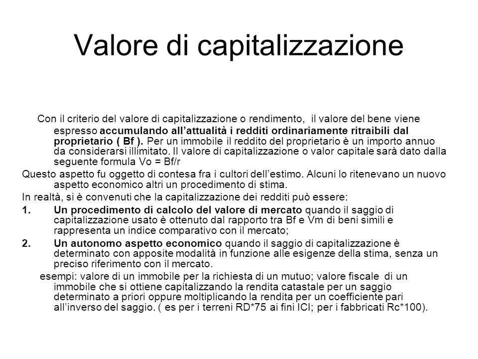 Valore di capitalizzazione Con il criterio del valore di capitalizzazione o rendimento, il valore del bene viene espresso accumulando allattualità i r