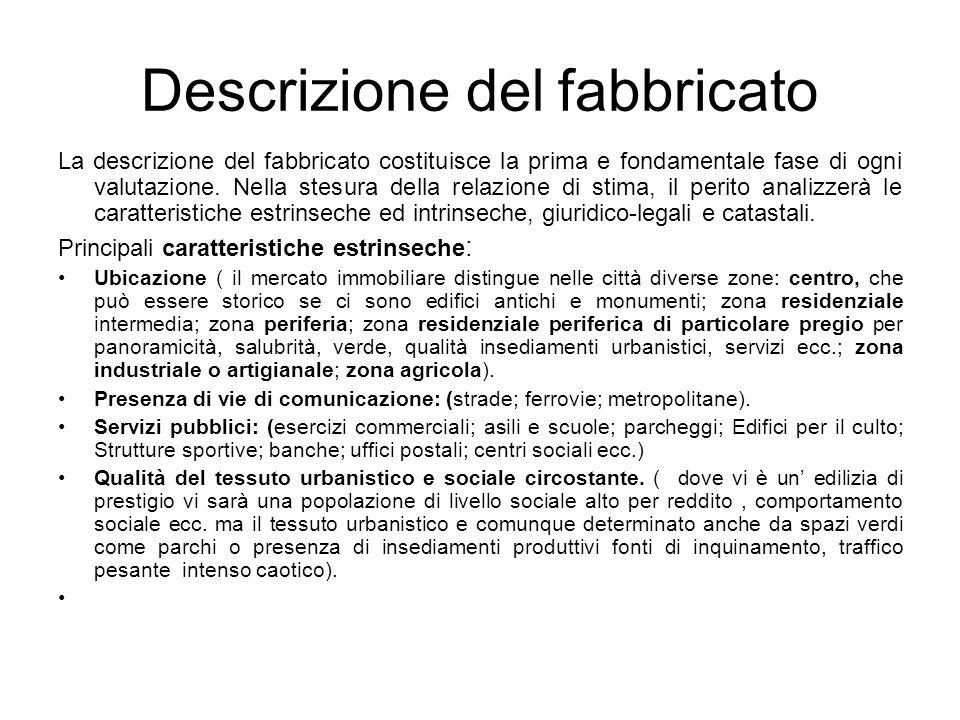 Descrizione del fabbricato La descrizione del fabbricato costituisce la prima e fondamentale fase di ogni valutazione. Nella stesura della relazione d