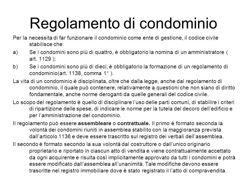 Regolamento di condominio Per la necessita di far funzionare il condominio come ente di gestione, il codice civile stabilisce che : a)Se i condomini s