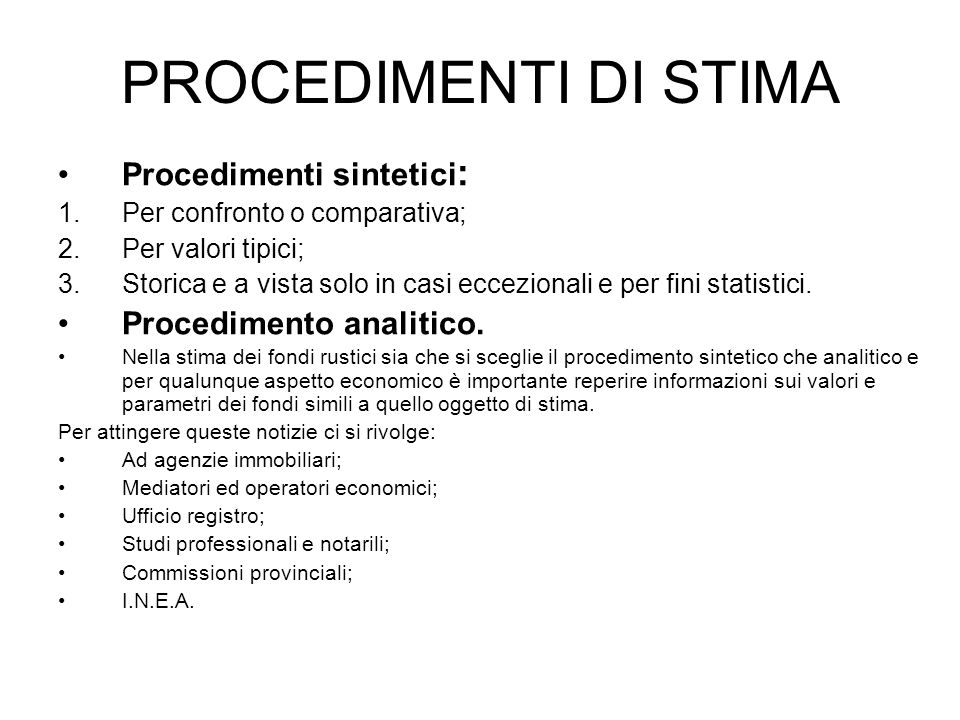 PROCEDIMENTI DI STIMA Procedimenti sintetici : 1.Per confronto o comparativa; 2.Per valori tipici; 3.Storica e a vista solo in casi eccezionali e per
