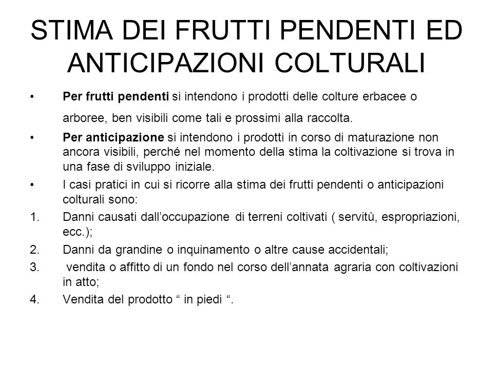 STIMA DEI FRUTTI PENDENTI ED ANTICIPAZIONI COLTURALI Per frutti pendenti si intendono i prodotti delle colture erbacee o arboree, ben visibili come ta