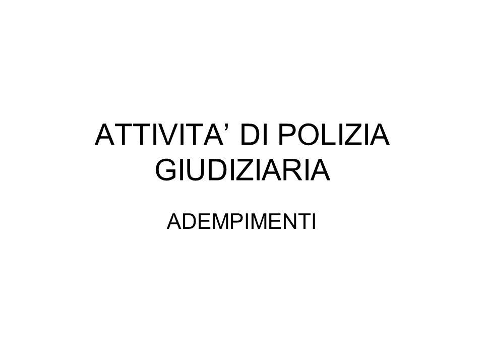 ATTIVITA DI POLIZIA GIUDIZIARIA ADEMPIMENTI