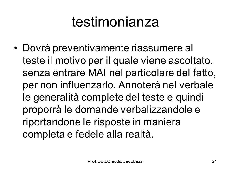 Prof.Dott.Claudio Jacobazzi21 testimonianza Dovrà preventivamente riassumere al teste il motivo per il quale viene ascoltato, senza entrare MAI nel pa