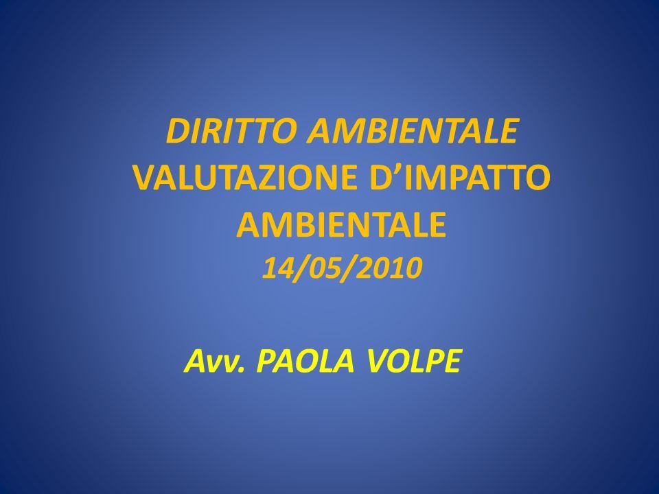 DIRITTO AMBIENTALE VALUTAZIONE DIMPATTO AMBIENTALE 14/05/2010 Avv. PAOLA VOLPE