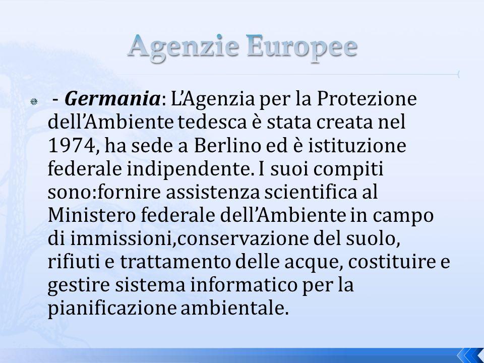 - Germania: LAgenzia per la Protezione dellAmbiente tedesca è stata creata nel 1974, ha sede a Berlino ed è istituzione federale indipendente.