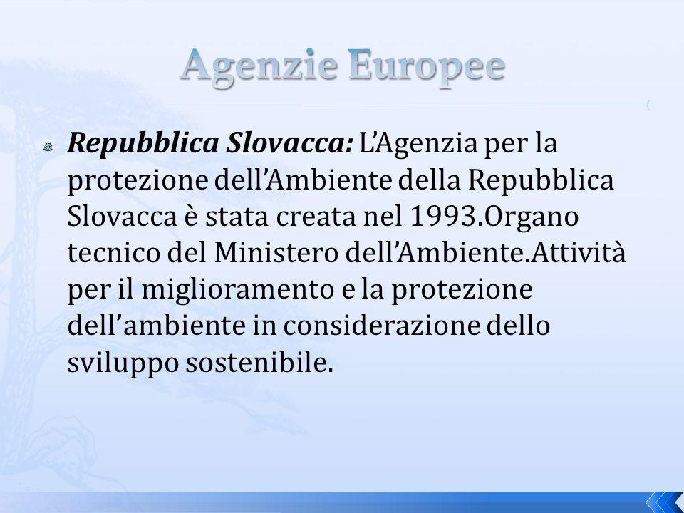 Repubblica Slovacca: LAgenzia per la protezione dellAmbiente della Repubblica Slovacca è stata creata nel 1993.Organo tecnico del Ministero dellAmbiente.Attività per il miglioramento e la protezione dellambiente in considerazione dello sviluppo sostenibile.