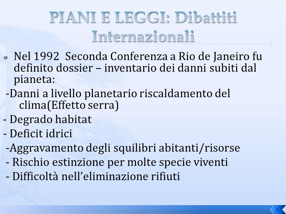 Nel 1992 Seconda Conferenza a Rio de Janeiro fu definito dossier – inventario dei danni subiti dal pianeta: -Danni a livello planetario riscaldamento del clima(Effetto serra) - Degrado habitat - Deficit idrici -Aggravamento degli squilibri abitanti/risorse - Rischio estinzione per molte specie viventi - Difficoltà nelleliminazione rifiuti