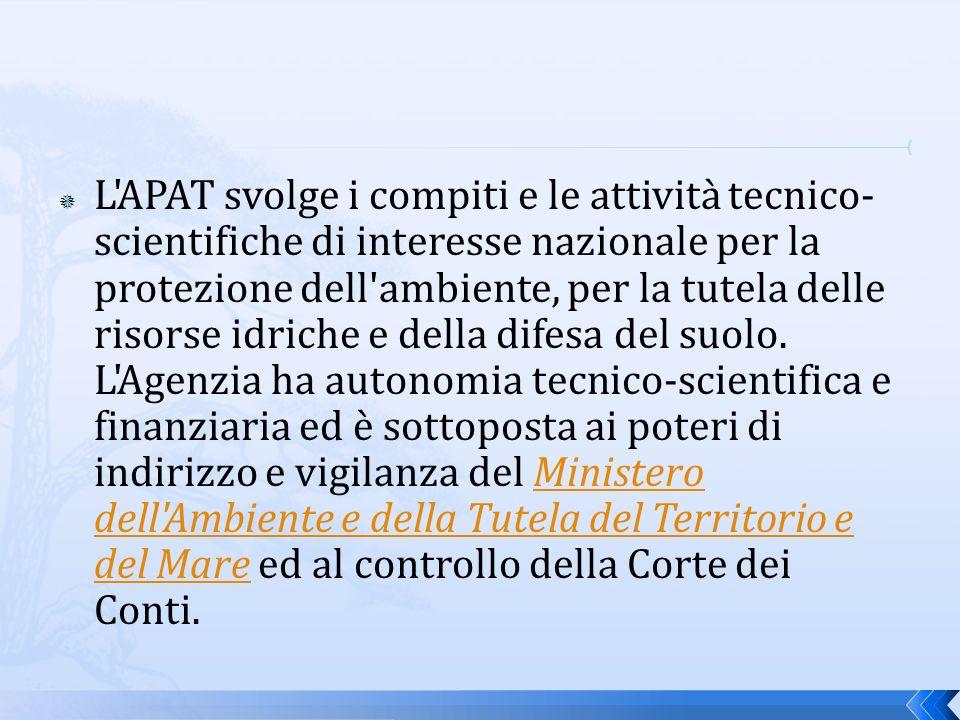 L APAT svolge i compiti e le attività tecnico- scientifiche di interesse nazionale per la protezione dell ambiente, per la tutela delle risorse idriche e della difesa del suolo.