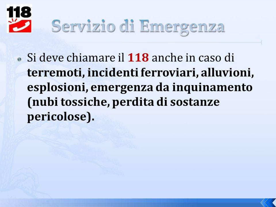 Si deve chiamare il 118 anche in caso di terremoti, incidenti ferroviari, alluvioni, esplosioni, emergenza da inquinamento (nubi tossiche, perdita di sostanze pericolose).