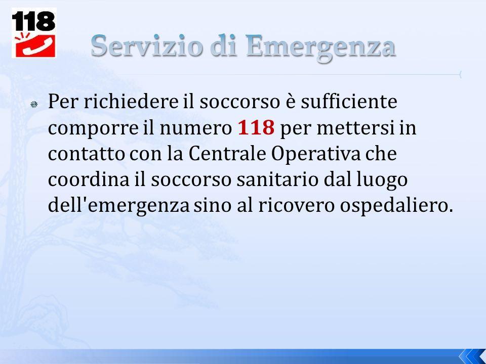 Per richiedere il soccorso è sufficiente comporre il numero 118 per mettersi in contatto con la Centrale Operativa che coordina il soccorso sanitario dal luogo dell emergenza sino al ricovero ospedaliero.