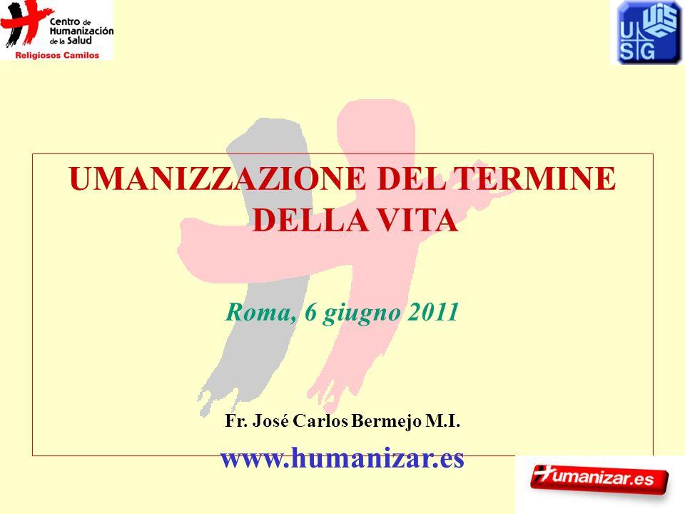 UMANIZZAZIONE DEL TERMINE DELLA VITA Roma, 6 giugno 2011 Fr. José Carlos Bermejo M.I. www.humanizar.es