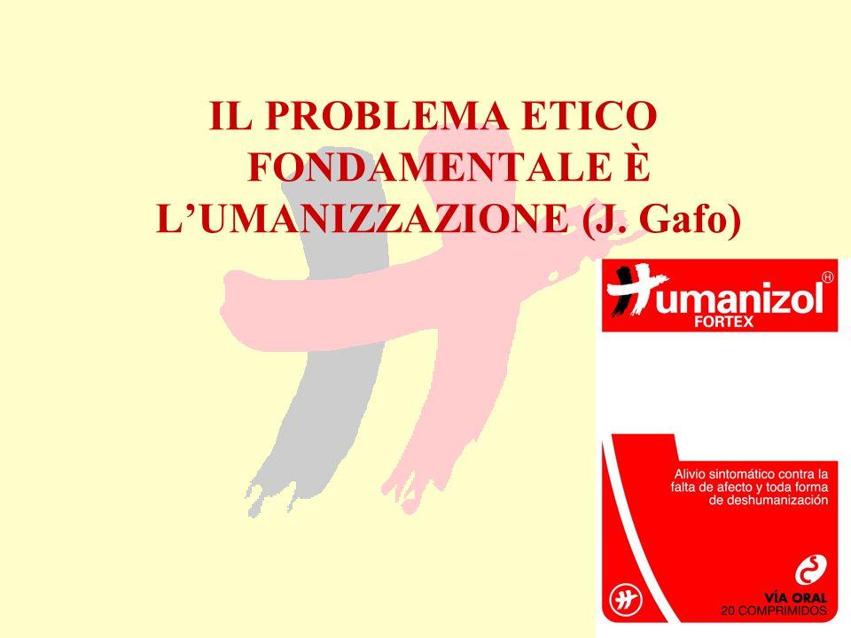 IL PROBLEMA ETICO FONDAMENTALE È LUMANIZZAZIONE (J. Gafo)