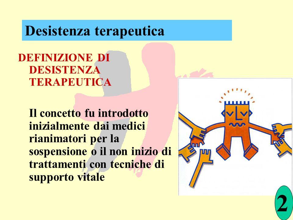 DEFINIZIONE DI DESISTENZA TERAPEUTICA Il concetto fu introdotto inizialmente dai medici rianimatori per la sospensione o il non inizio di trattamenti