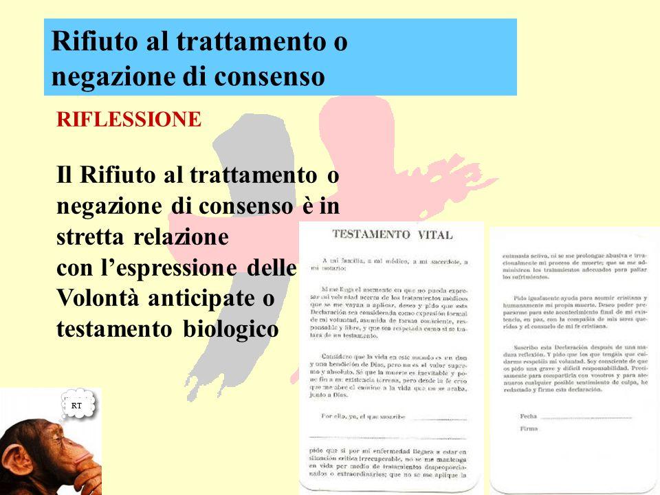 RIFLESSIONE Il Rifiuto al trattamento o negazione di consenso è in stretta relazione con lespressione delle Volontà anticipate o testamento biologico