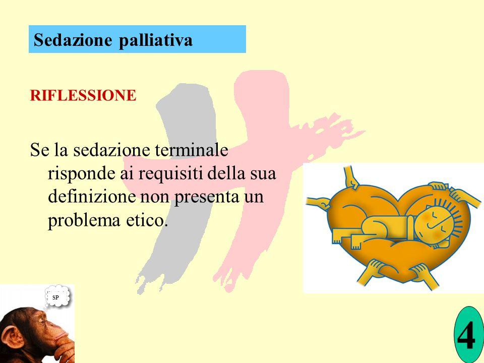 RIFLESSIONE Se la sedazione terminale risponde ai requisiti della sua definizione non presenta un problema etico. 4 SP Sedazione palliativa