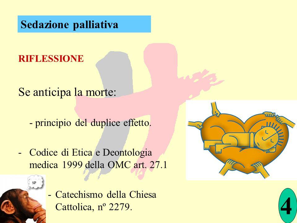 RIFLESSIONE Se anticipa la morte: - principio del duplice effetto. -Codice di Etica e Deontologia medica 1999 della OMC art. 27.1 -Catechismo della Ch