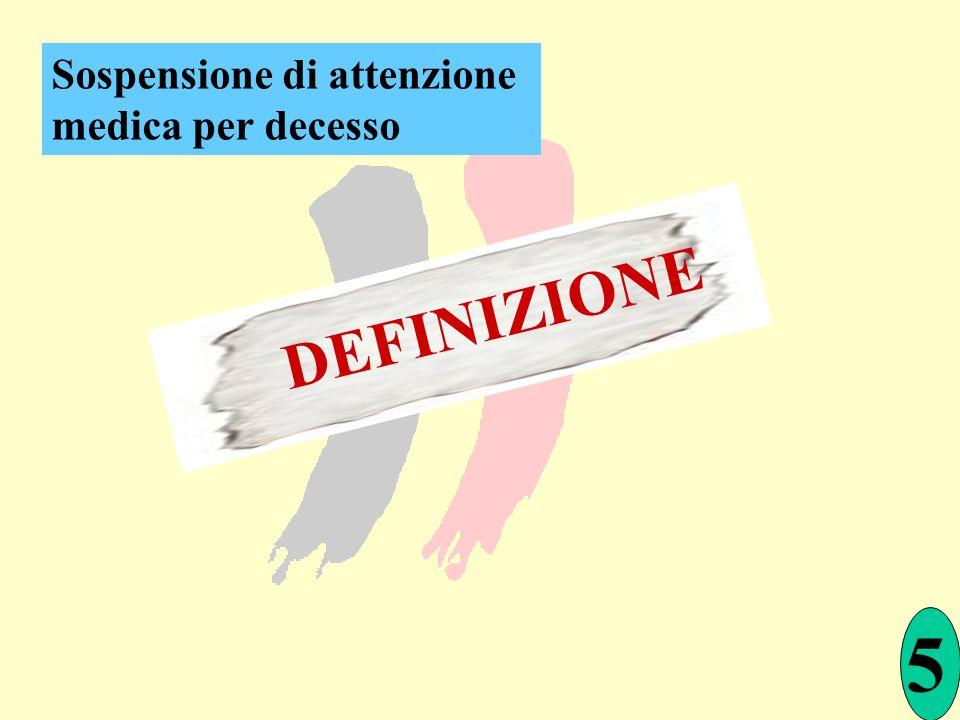 5 DEFINIZIONE Sospensione di attenzione medica per decesso