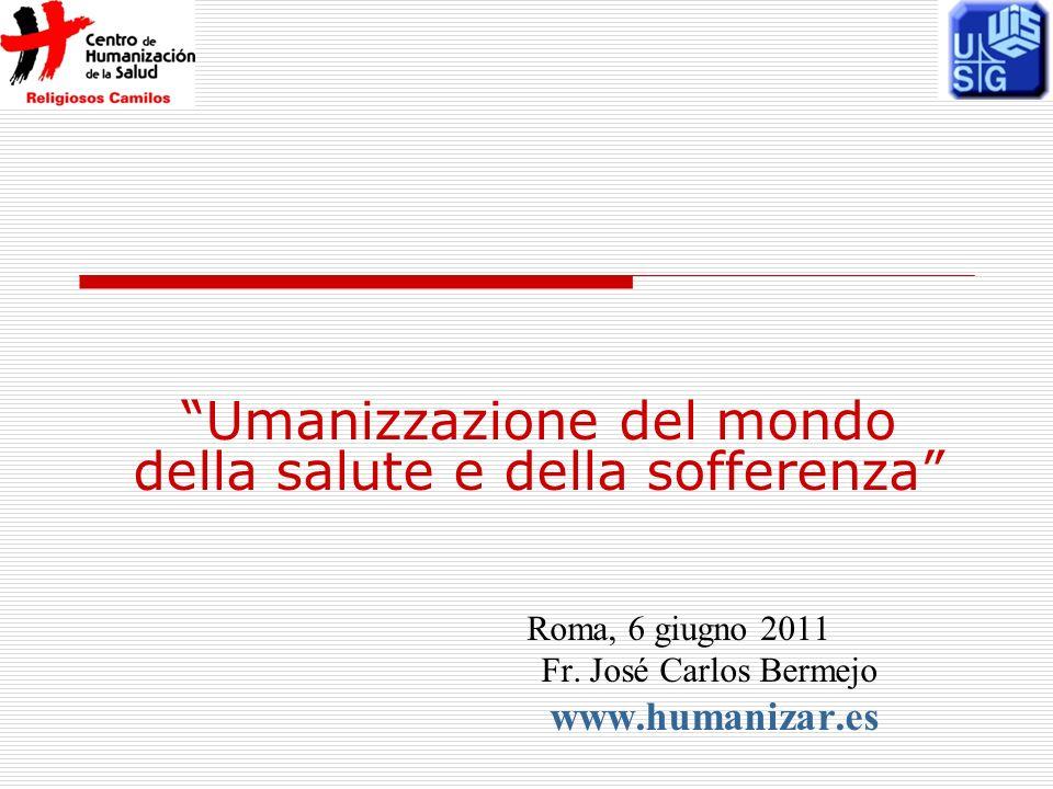 Umanizzazione del mondo della salute e della sofferenza Roma, 6 giugno 2011 Fr.