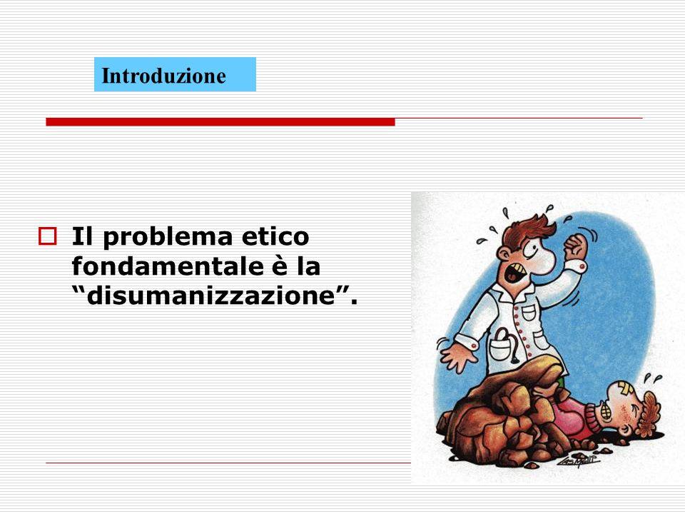 Il problema etico fondamentale è la disumanizzazione.