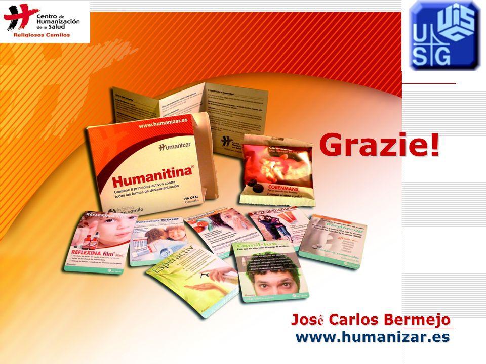 Grazie! Jos é Carlos Bermejo www.humanizar.es Grazie! Jos é Carlos Bermejo www.humanizar.es