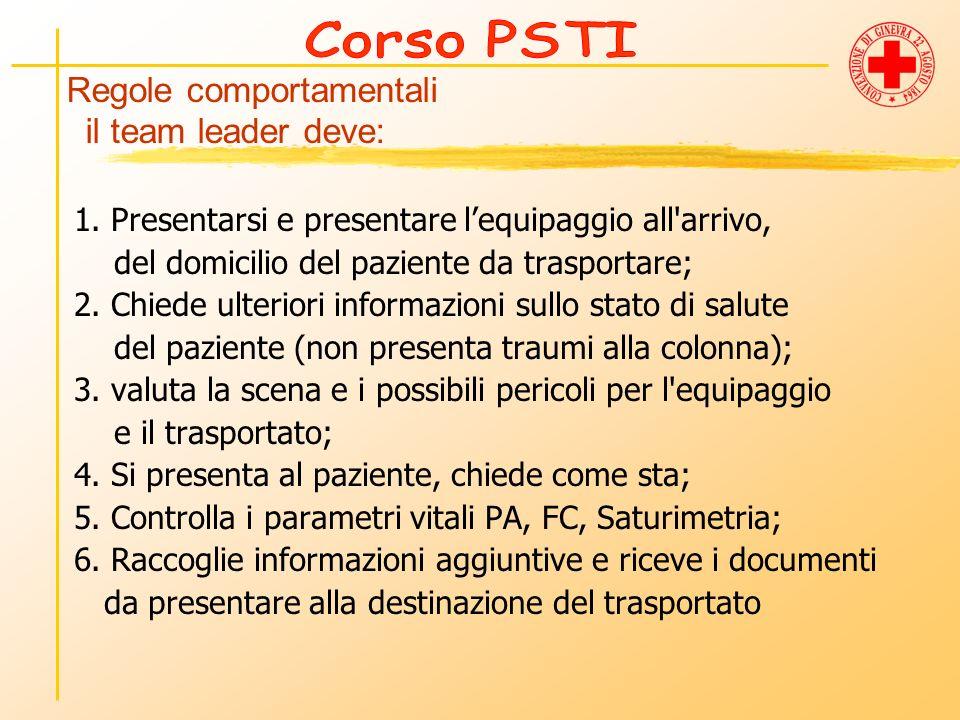 Regole comportamentali il team leader deve: 1. Presentarsi e presentare lequipaggio all'arrivo, del domicilio del paziente da trasportare; 2. Chiede u