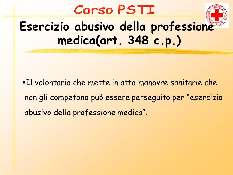 Esercizio abusivo della professione medica(art. 348 c.p.) Il volontario che mette in atto manovre sanitarie che non gli competono può essere perseguit