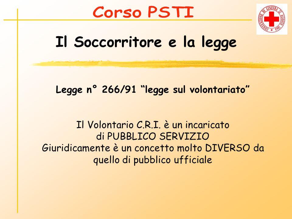 Il Soccorritore e la legge Legge n° 266/91 legge sul volontariato Il Volontario C.R.I. è un incaricato di PUBBLICO SERVIZIO Giuridicamente è un concet