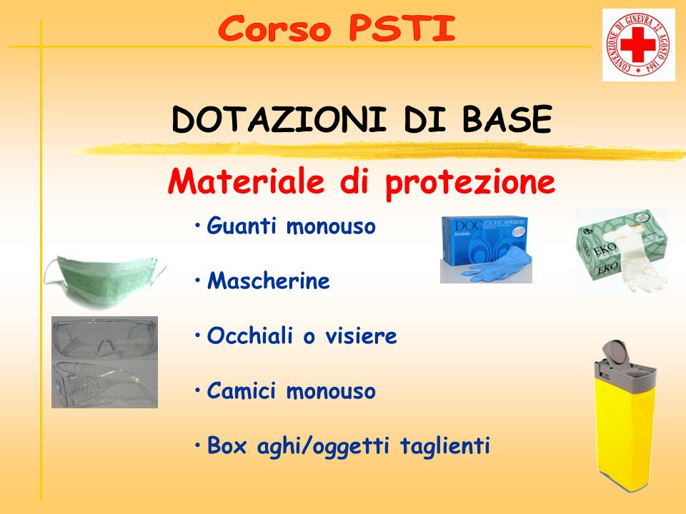 DOTAZIONI DI BASE Materiale di protezione Guanti monouso Mascherine Occhiali o visiere Camici monouso Box aghi/oggetti taglienti