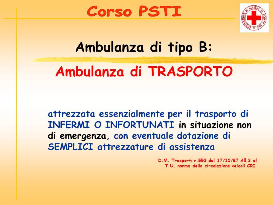 attrezzata per il trasporto di infermi o infortunati E PER IL SERVIZIO DI PRIMO O DI PRONTO SOCCORSO dotate di SPECIFICHE attrezzature di assistenza Ambulanza di tipo A: Ambulanza di SOCCORSO D.M.