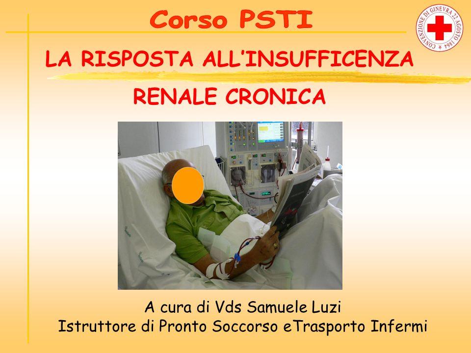 LA RISPOSTA ALLINSUFFICENZA RENALE CRONICA A cura di Vds Samuele Luzi Istruttore di Pronto Soccorso eTrasporto Infermi