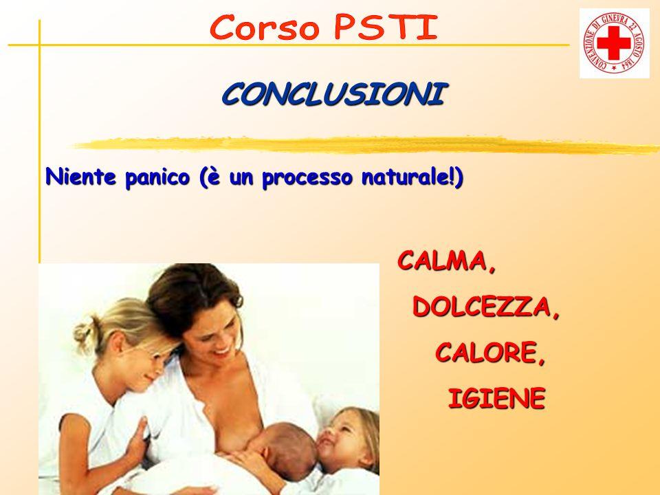 CONCLUSIONI Niente panico (è un processo naturale!) CALMA, DOLCEZZA, DOLCEZZA, CALORE, CALORE, IGIENE IGIENE