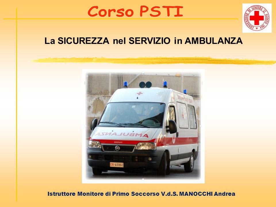 La SICUREZZA nel SERVIZIO in AMBULANZA Istruttore Monitore di Primo Soccorso V.d.S. MANOCCHI Andrea