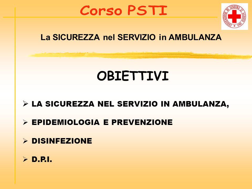 OBIETTIVI LA SICUREZZA NEL SERVIZIO IN AMBULANZA, EPIDEMIOLOGIA E PREVENZIONE DISINFEZIONE D.P.I. La SICUREZZA nel SERVIZIO in AMBULANZA