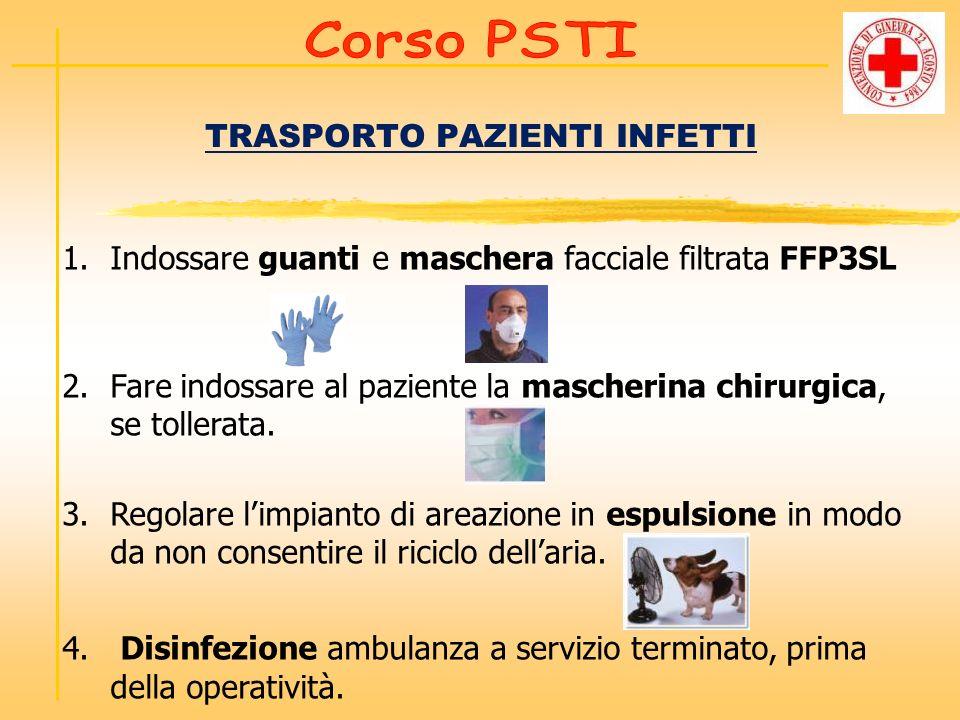TRASPORTO PAZIENTI INFETTI 1.Indossare guanti e maschera facciale filtrata FFP3SL 2.Fare indossare al paziente la mascherina chirurgica, se tollerata.