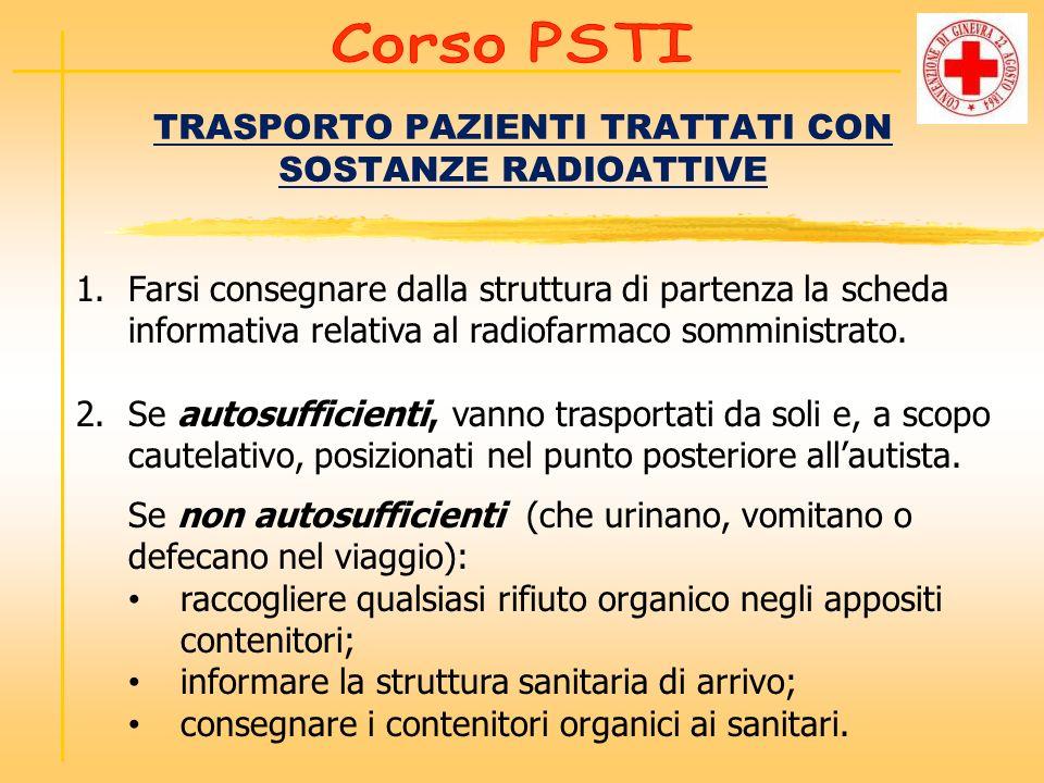 TRASPORTO PAZIENTI TRATTATI CON SOSTANZE RADIOATTIVE 1.Farsi consegnare dalla struttura di partenza la scheda informativa relativa al radiofarmaco som
