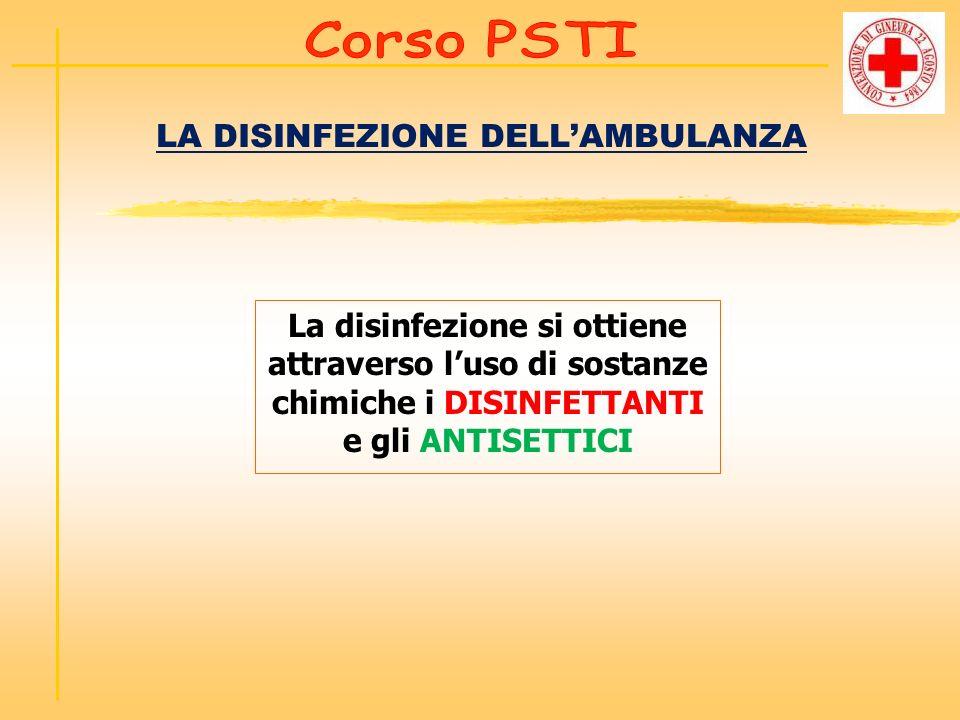 LA DISINFEZIONE DELLAMBULANZA La disinfezione si ottiene attraverso luso di sostanze chimiche i DISINFETTANTI e gli ANTISETTICI