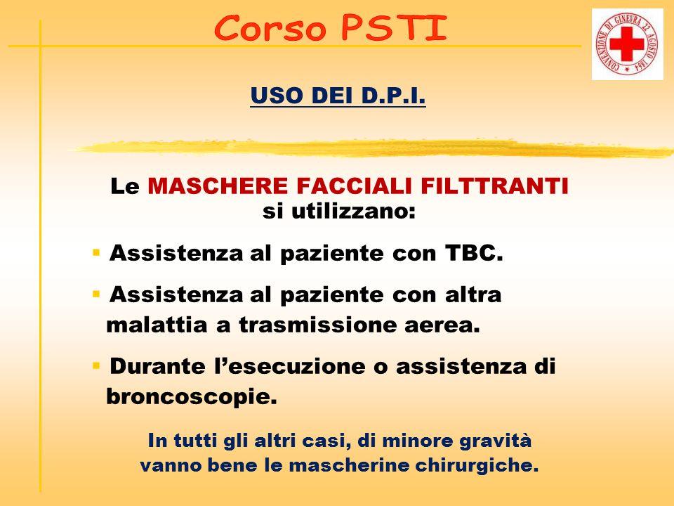 USO DEI D.P.I. Le MASCHERE FACCIALI FILTTRANTI si utilizzano: Assistenza al paziente con TBC. Assistenza al paziente con altra malattia a trasmissione