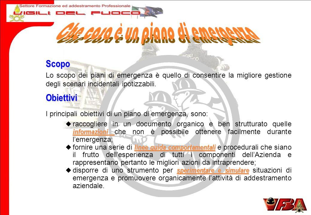Scopo Lo scopo dei piani di emergenza è quello di consentire la migliore gestione degli scenari incidentali ipotizzabili.Obiettivi I principali obiett