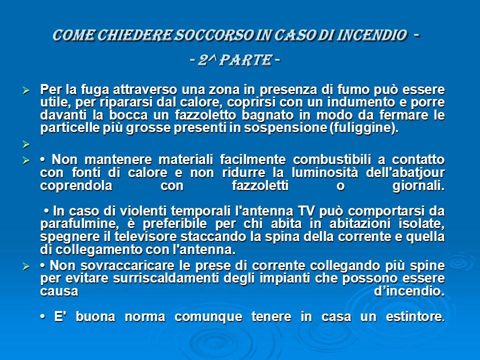 COME CHIEDERE SOCCORSO IN CASO DI INCENDIO - - 2^ parte - COME CHIEDERE SOCCORSO IN CASO DI INCENDIO - - 2^ parte - Per la fuga attraverso una zona in