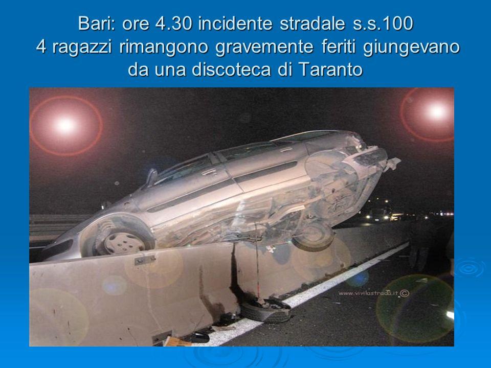 Bari: ore 4.30 incidente stradale s.s.100 4 ragazzi rimangono gravemente feriti giungevano da una discoteca di Taranto