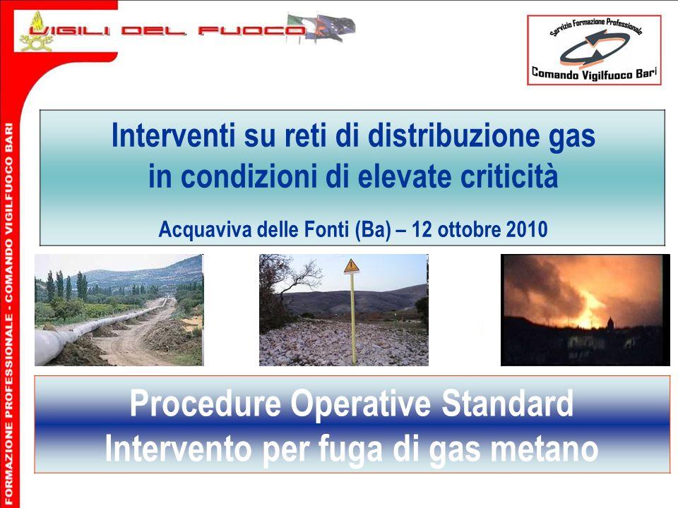 Interventi su reti di distribuzione gas in condizioni di elevate criticità Acquaviva delle Fonti (Ba) – 12 ottobre 2010 Procedure Operative Standard I