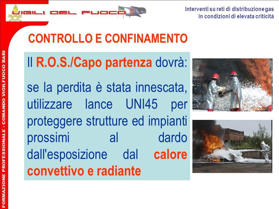 Interventi su reti di distribuzione gas in condizioni di elevata criticità CONTROLLO E CONFINAMENTO Il R.O.S./Capo partenza dovrà: se la perdita è sta