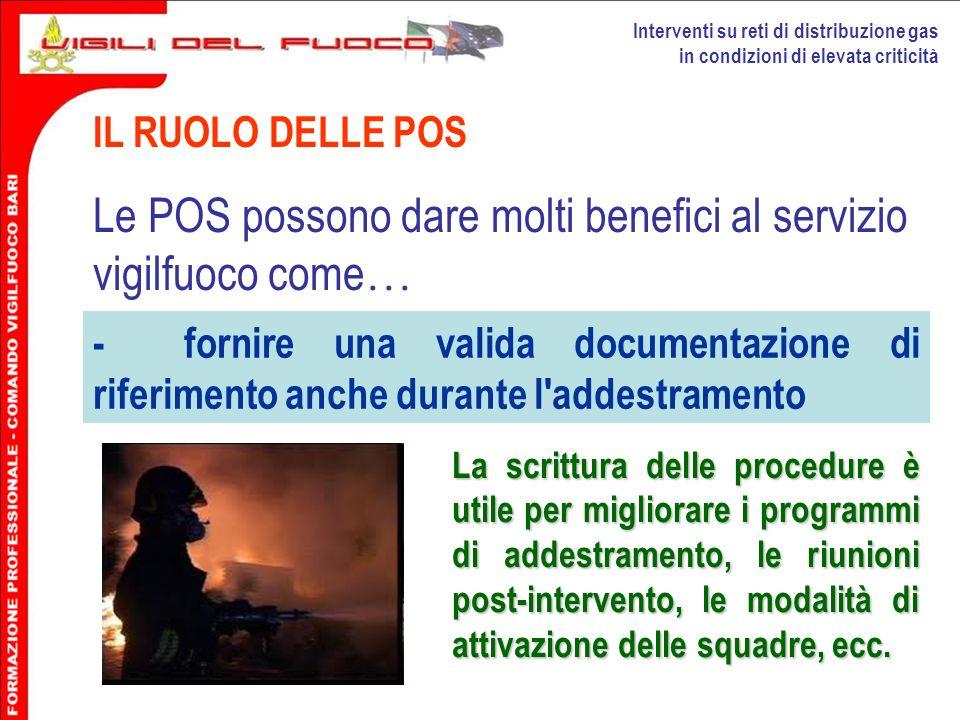Interventi su reti di distribuzione gas in condizioni di elevata criticità IL RUOLO DELLE POS Le POS possono dare molti benefici al servizio vigilfuoc