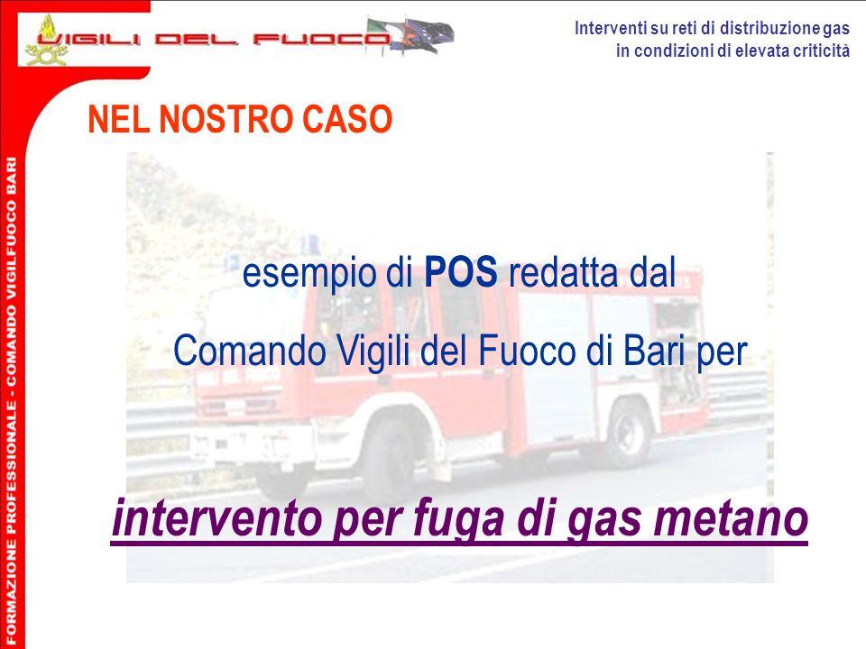 Interventi su reti di distribuzione gas in condizioni di elevata criticità NEL NOSTRO CASO esempio di POS redatta dal Comando Vigili del Fuoco di Bari