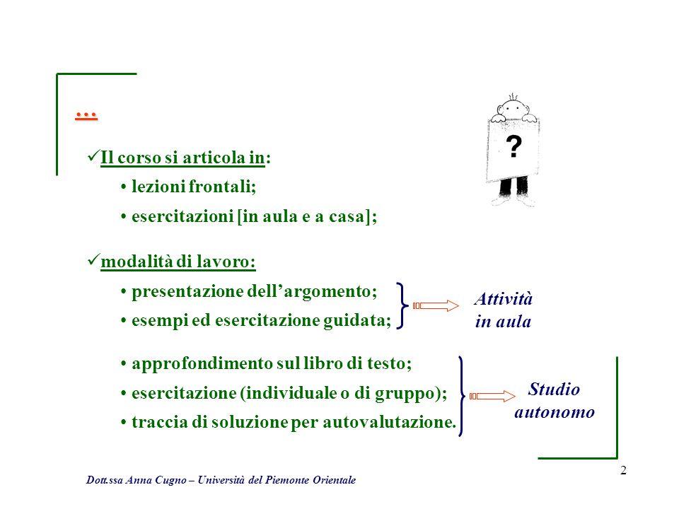 2 … Il corso si articola in: lezioni frontali; esercitazioni [in aula e a casa]; modalità di lavoro: presentazione dellargomento; esempi ed esercitazi