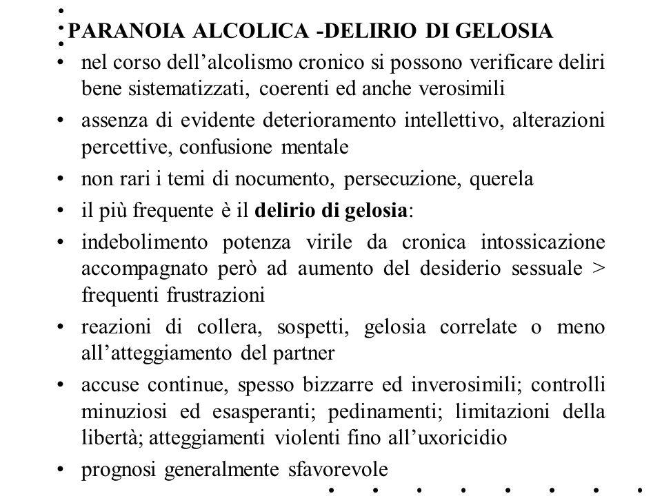 PARANOIA ALCOLICA -DELIRIO DI GELOSIA nel corso dellalcolismo cronico si possono verificare deliri bene sistematizzati, coerenti ed anche verosimili a