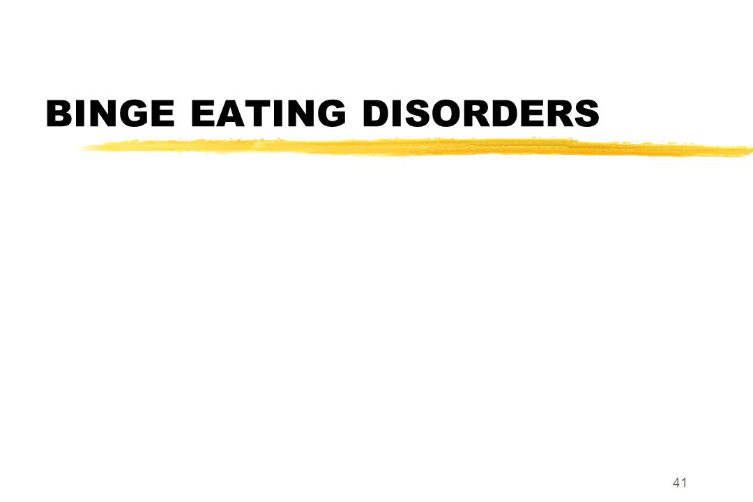 41 BINGE EATING DISORDERS